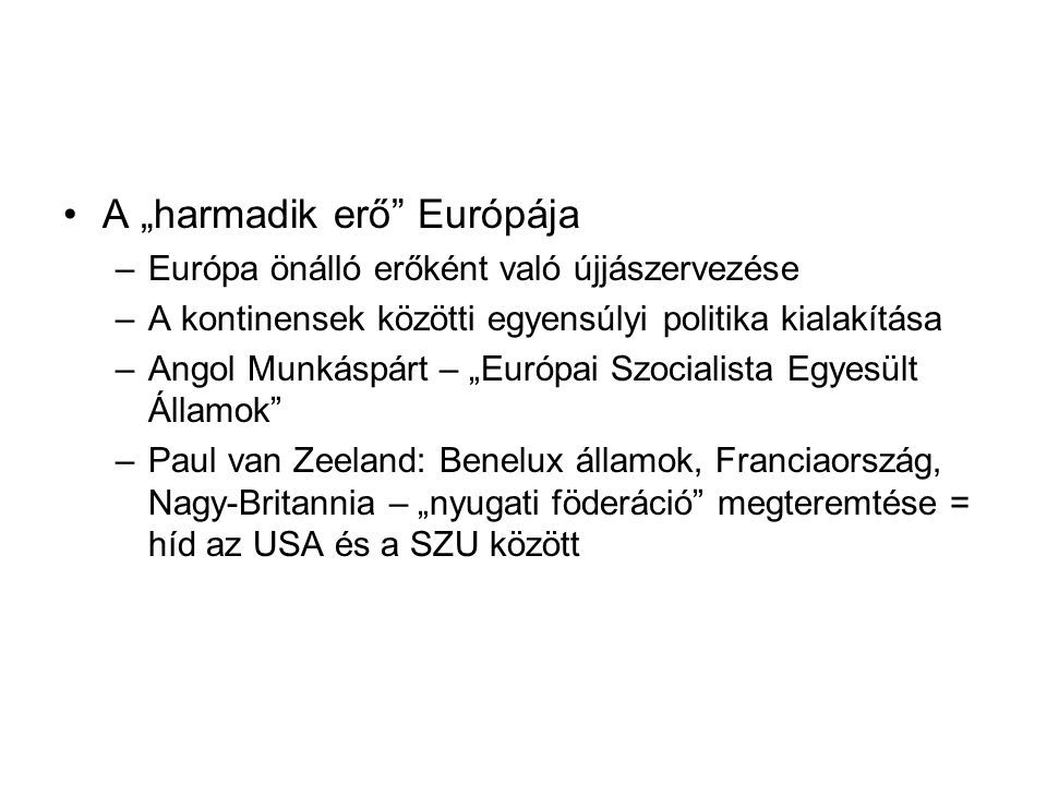 """•A """"harmadik erő"""" Európája –Európa önálló erőként való újjászervezése –A kontinensek közötti egyensúlyi politika kialakítása –Angol Munkáspárt – """"Euró"""