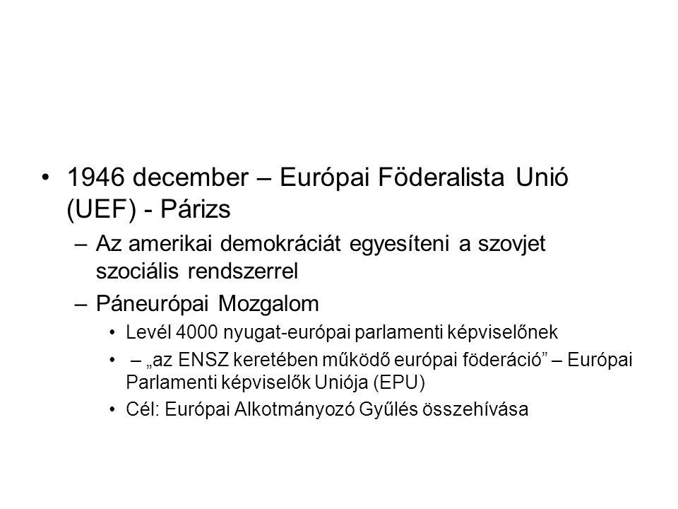 •1946 december – Európai Föderalista Unió (UEF) - Párizs –Az amerikai demokráciát egyesíteni a szovjet szociális rendszerrel –Páneurópai Mozgalom •Lev