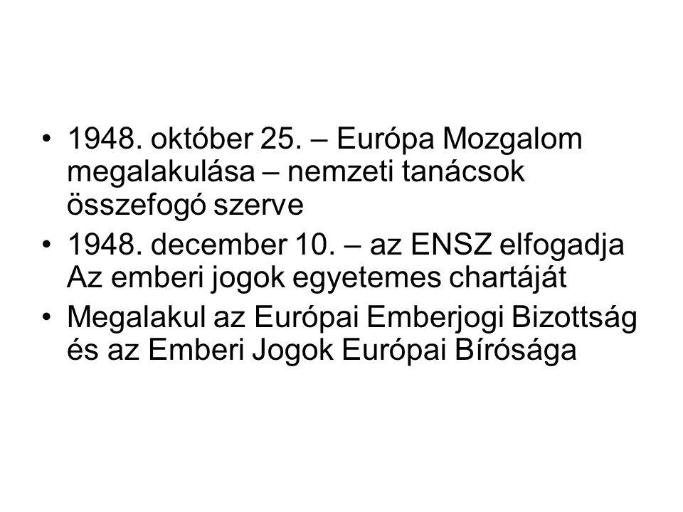 •1948. október 25. – Európa Mozgalom megalakulása – nemzeti tanácsok összefogó szerve •1948. december 10. – az ENSZ elfogadja Az emberi jogok egyeteme