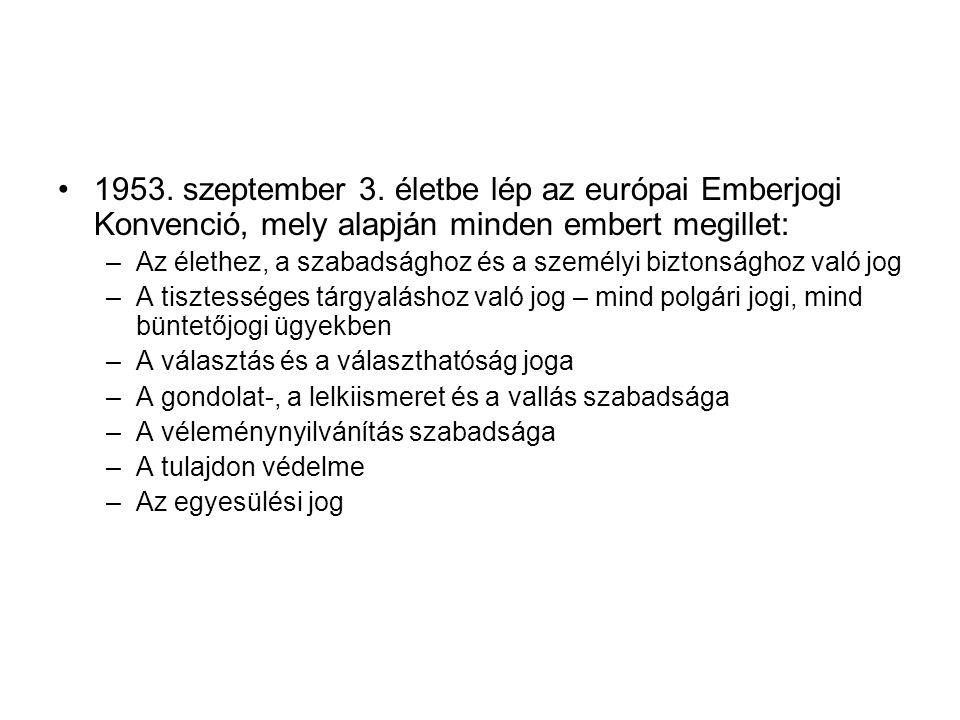 •1953. szeptember 3. életbe lép az európai Emberjogi Konvenció, mely alapján minden embert megillet: –Az élethez, a szabadsághoz és a személyi biztons
