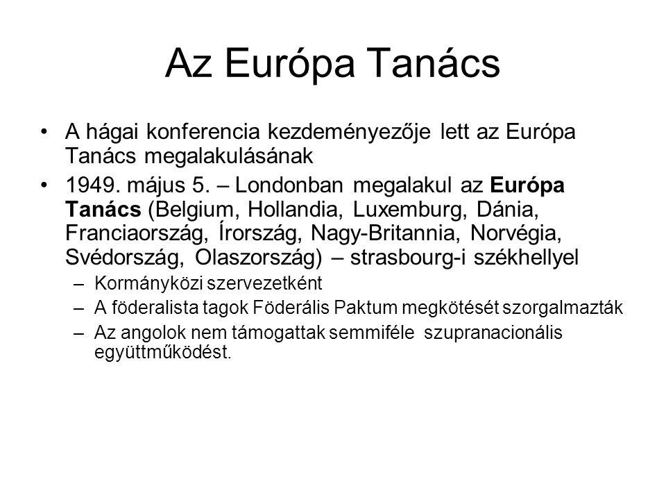 Az Európa Tanács •A hágai konferencia kezdeményezője lett az Európa Tanács megalakulásának •1949. május 5. – Londonban megalakul az Európa Tanács (Bel