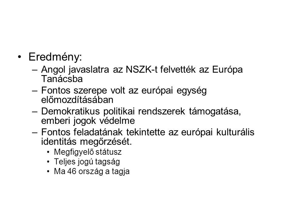 •Eredmény: –Angol javaslatra az NSZK-t felvették az Európa Tanácsba –Fontos szerepe volt az európai egység előmozdításában –Demokratikus politikai ren