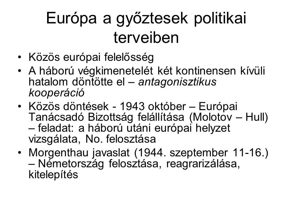 Európa a győztesek politikai terveiben •Közös európai felelősség •A háború végkimenetelét két kontinensen kívüli hatalom döntötte el – antagonisztikus