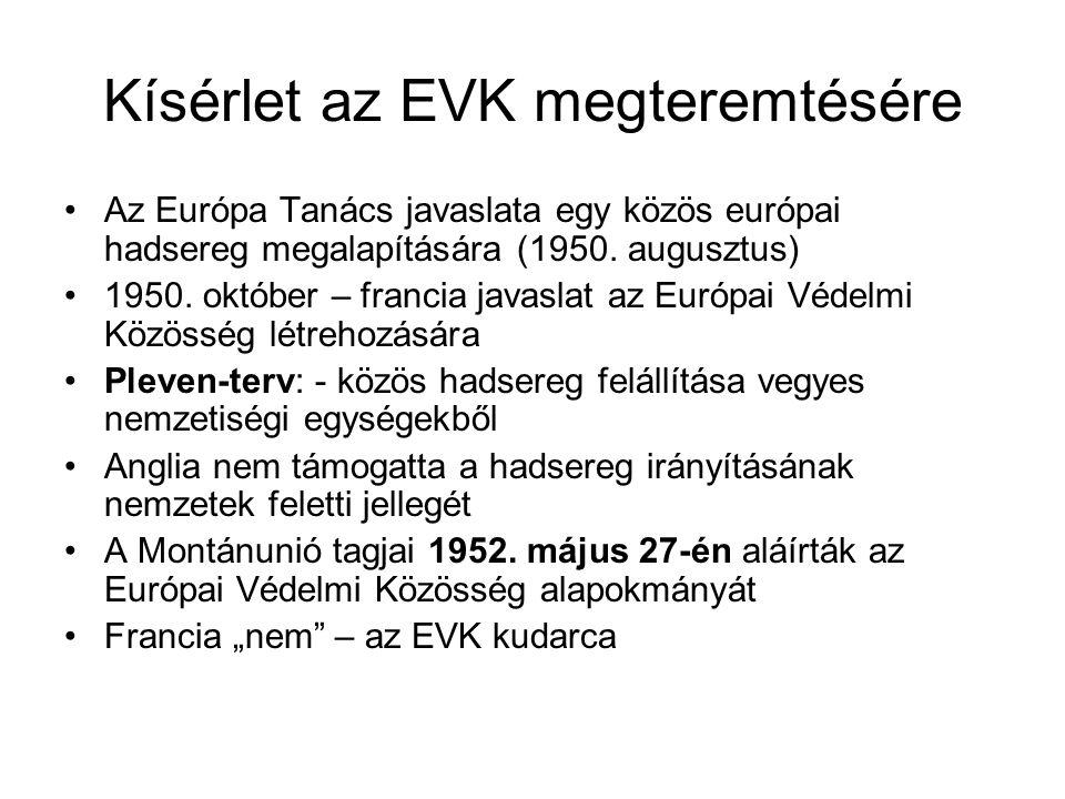 Kísérlet az EVK megteremtésére •Az Európa Tanács javaslata egy közös európai hadsereg megalapítására (1950. augusztus) •1950. október – francia javasl