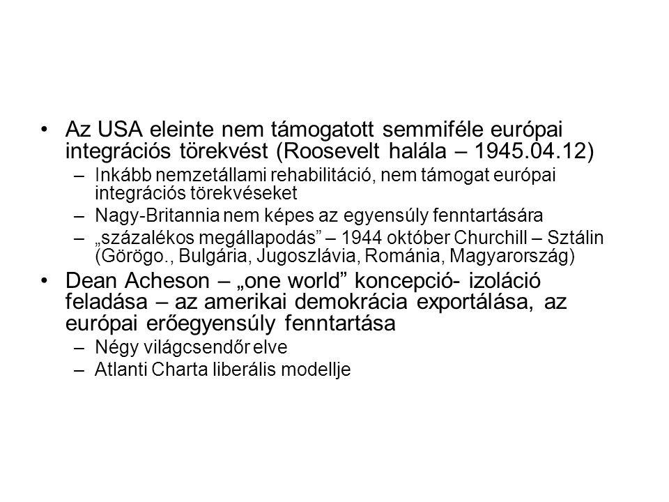•Az USA eleinte nem támogatott semmiféle európai integrációs törekvést (Roosevelt halála – 1945.04.12) –Inkább nemzetállami rehabilitáció, nem támogat