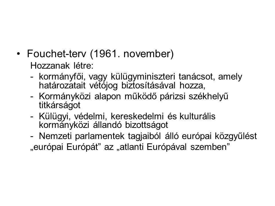 •Fouchet-terv (1961. november) Hozzanak létre: -kormányfői, vagy külügyminiszteri tanácsot, amely határozatait vétójog biztosításával hozza, -Kormányk