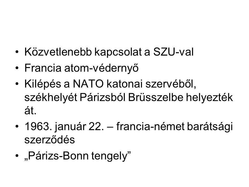 •Közvetlenebb kapcsolat a SZU-val •Francia atom-védernyő •Kilépés a NATO katonai szervéből, székhelyét Párizsból Brüsszelbe helyezték át. •1963. januá