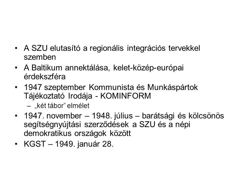 •A SZU elutasító a regionális integrációs tervekkel szemben •A Baltikum annektálása, kelet-közép-európai érdekszféra •1947 szeptember Kommunista és Mu