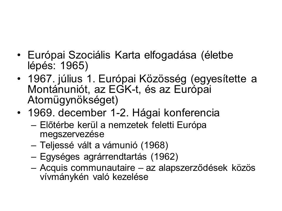 •Európai Szociális Karta elfogadása (életbe lépés: 1965) •1967. július 1. Európai Közösség (egyesítette a Montánuniót, az EGK-t, és az Európai Atomügy