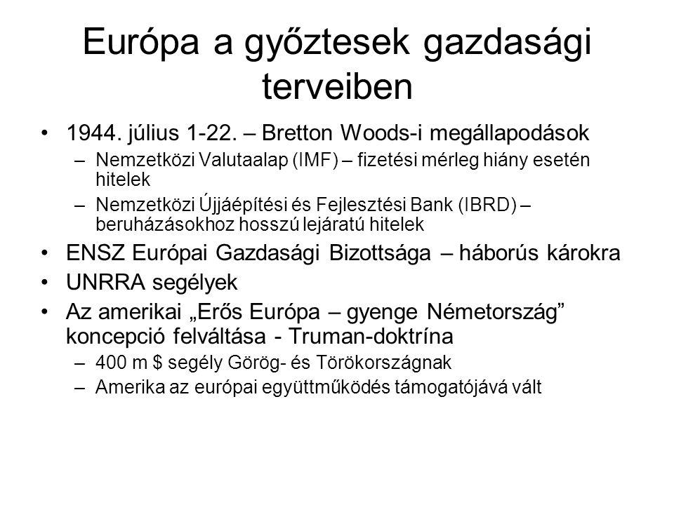 Európa a győztesek gazdasági terveiben •1944. július 1-22. – Bretton Woods-i megállapodások –Nemzetközi Valutaalap (IMF) – fizetési mérleg hiány eseté