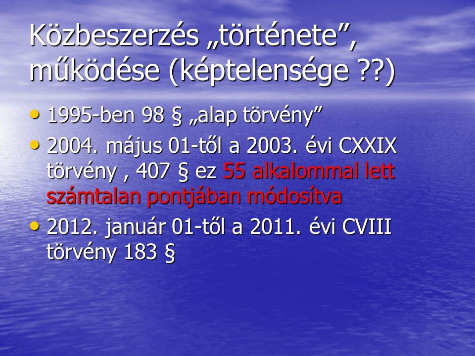 """Közbeszerzés """"története"""", működése (képtelensége ??) • 1995-ben 98 § """"alap törvény"""" • 2004. május 01-től a 2003. évi CXXIX törvény, 407 § ez 55 alkalo"""