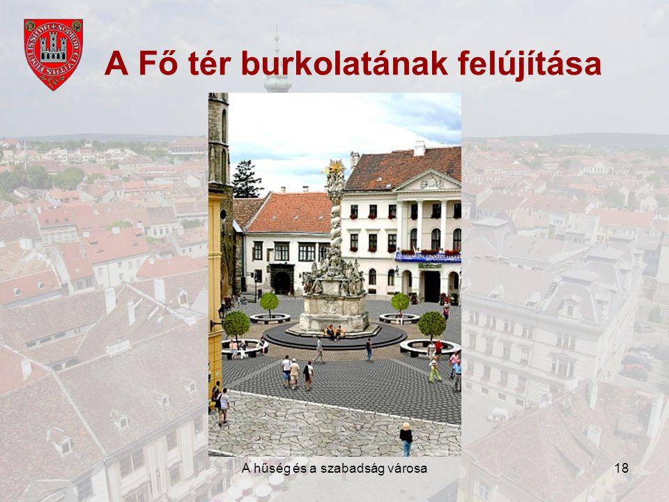 A hűség és a szabadság városa18 A Fő tér burkolatának felújítása