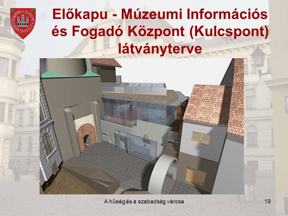 A hűség és a szabadság városa19 Előkapu - Múzeumi Információs és Fogadó Központ (Kulcspont) látványterve