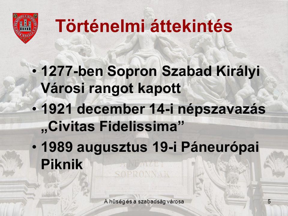 """A hűség és a szabadság városa5 Történelmi áttekintés •1277-ben Sopron Szabad Királyi Városi rangot kapott •1921 december 14-i népszavazás """"Civitas Fidelissima •1989 augusztus 19-i Páneurópai Piknik"""