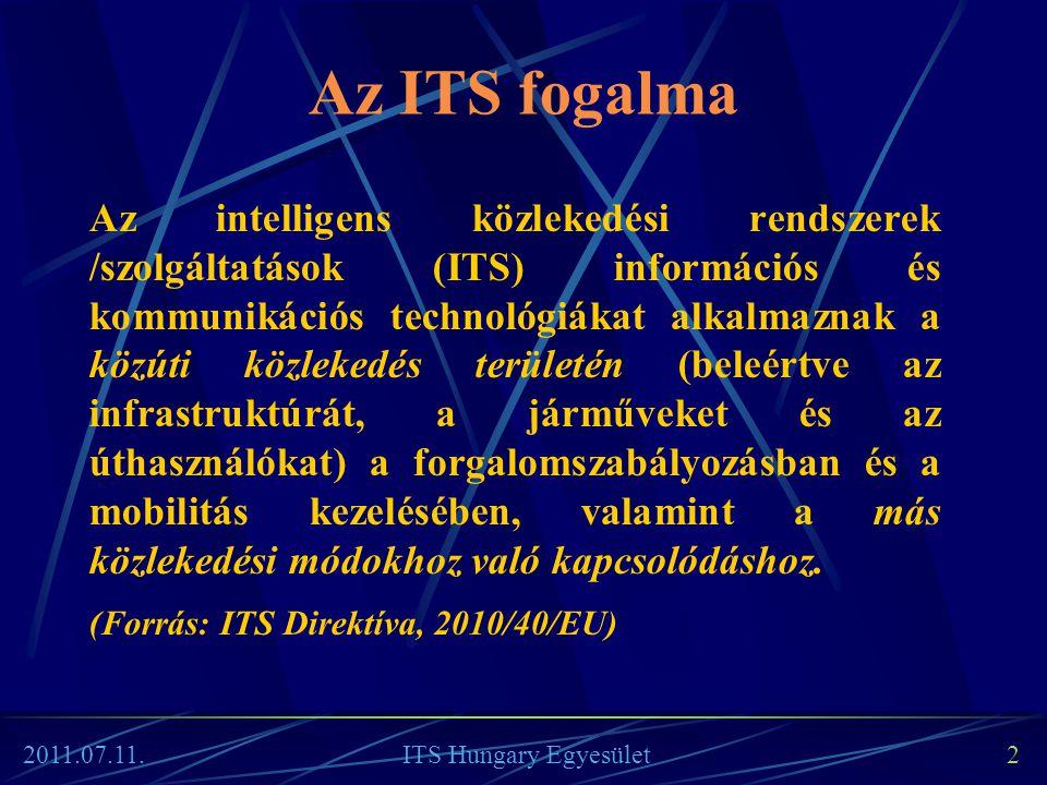2011.07.11. ITS Hungary Egyesület 2 Az ITS fogalma Az intelligens közlekedési rendszerek /szolgáltatások (ITS) információs és kommunikációs technológi