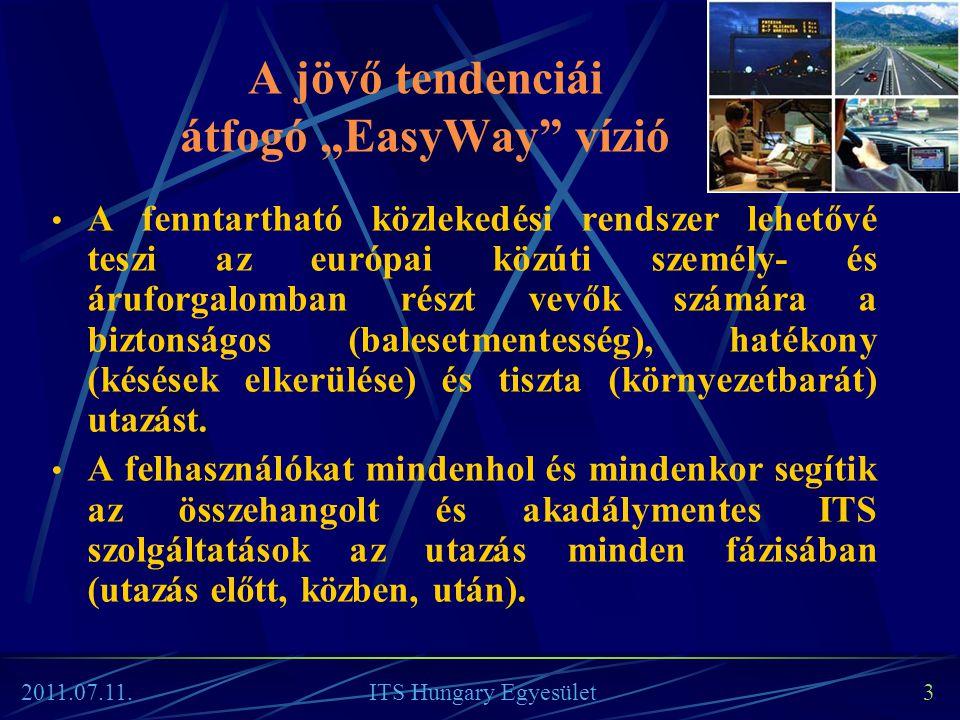 """Az EasyWay vízió elemei • a """"jól informált utas (utazási információs szolgáltatások) víziója, • a """"jól üzemeltetett úthálózat (forgalmi menedzsment rendszerek) víziója, • a """"hatékony és biztonságos áruszállítás , • a """"kapcsolódó kiváló minőségű ICT infrastruktúra víziója."""