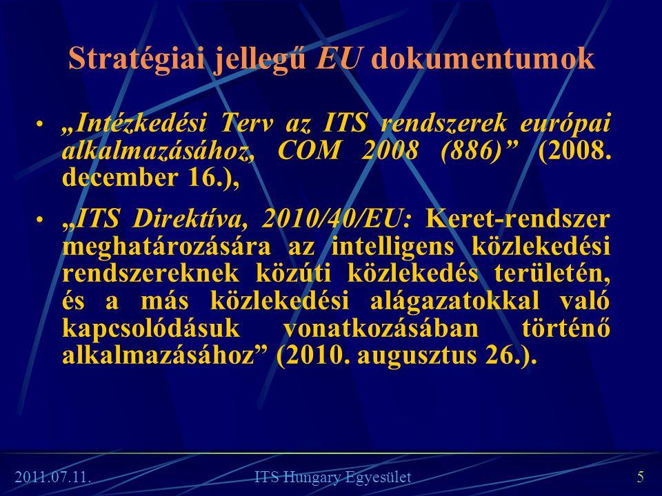 """2011.07.11. ITS Hungary Egyesület 5 • """"Intézkedési Terv az ITS rendszerek európai alkalmazásához, COM 2008 (886)"""" (2008. december 16.), • """"ITS Direktí"""