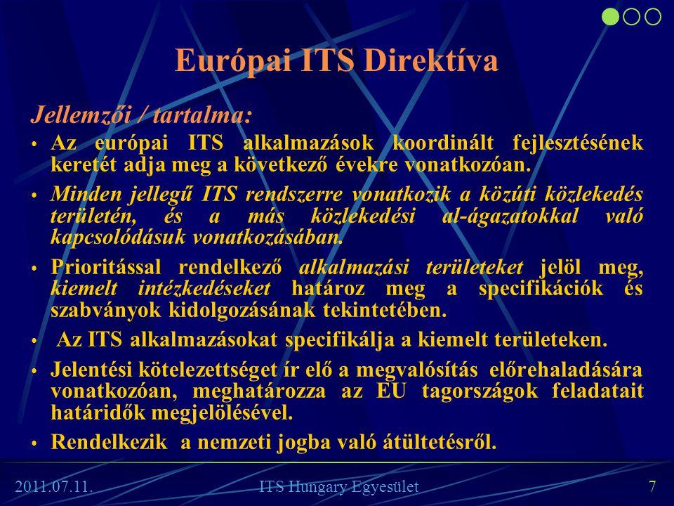 2011.07.11. ITS Hungary Egyesület 7 Európai ITS Direktíva Jellemzői / tartalma: • Az európai ITS alkalmazások koordinált fejlesztésének keretét adja m