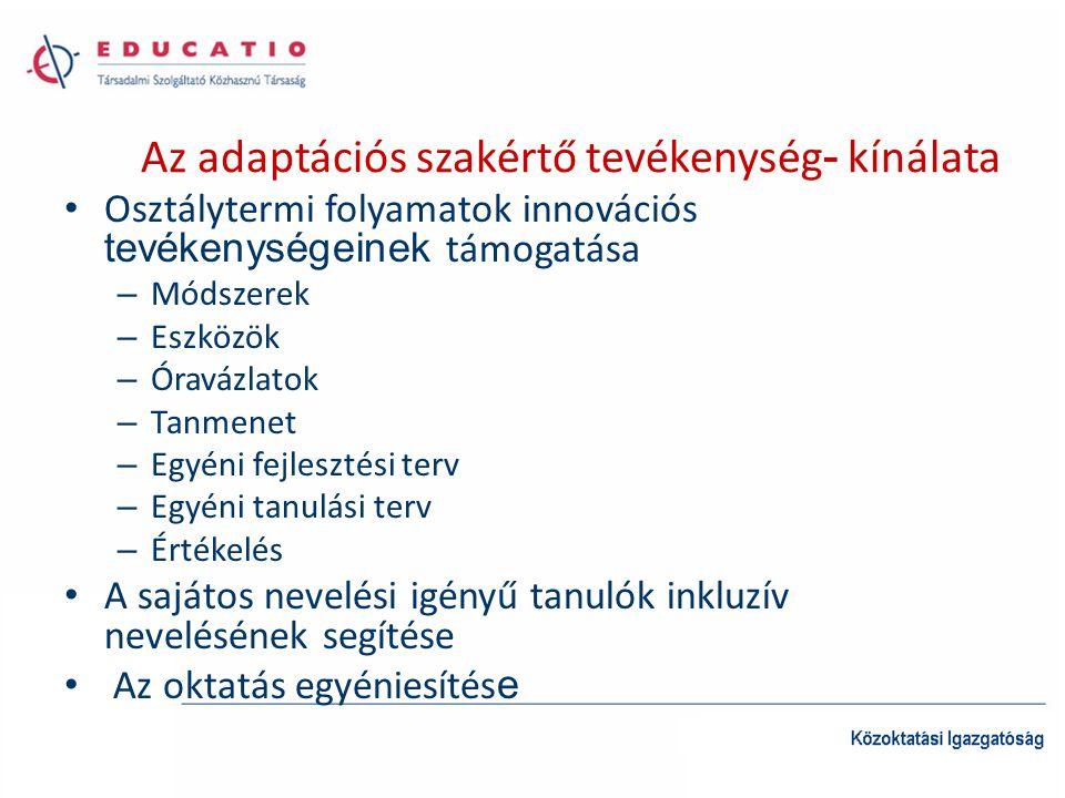 Az adaptációs szakértő tevékenység - kínálata • Osztálytermi folyamatok innovációs tevékenységeinek támogatása – Módszerek – Eszközök – Óravázlatok –