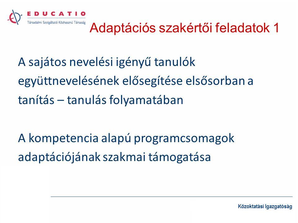 Adaptációs szakértői feladatok 1 A sajátos nevelési igényű tanulók együttnevelésének elősegítése elsősorban a tanítás – tanulás folyamatában A kompete