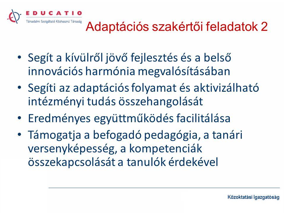 Adaptációs szakértői feladatok 2 • Segít a kívülről jövő fejlesztés és a belső innovációs harmónia megvalósításában • Segíti az adaptációs folyamat és