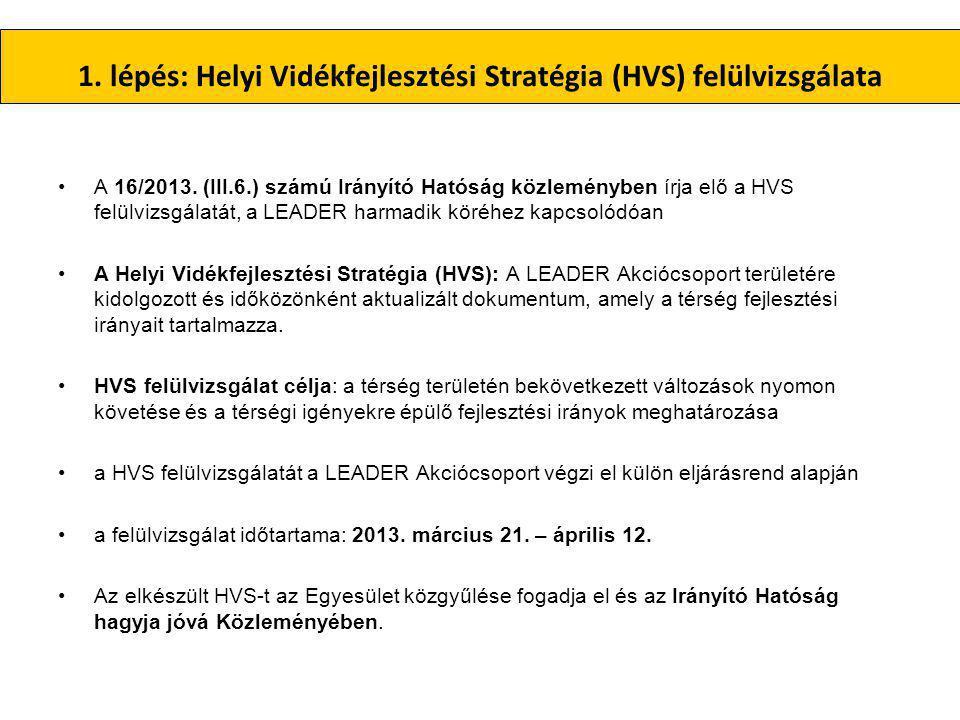 1. lépés: Helyi Vidékfejlesztési Stratégia (HVS) felülvizsgálata •A 16/2013.