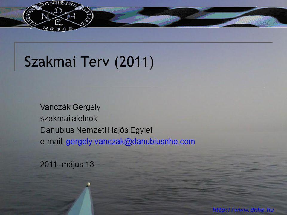 http://www.dnhe.hu Szakmai Terv (2011) Vanczák Gergely szakmai alelnök Danubius Nemzeti Hajós Egylet e-mail: gergely.vanczak@danubiusnhe.com 2011.
