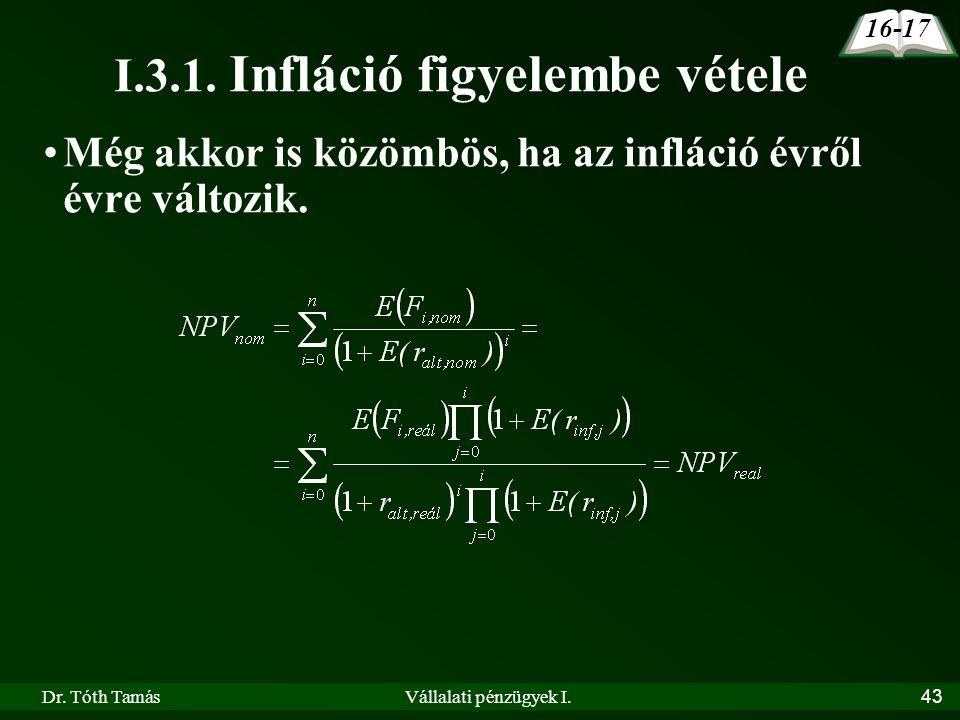 Dr. Tóth TamásVállalati pénzügyek I.43 16-17 I.3.1. Infláció figyelembe vétele •Még akkor is közömbös, ha az infláció évről évre változik.