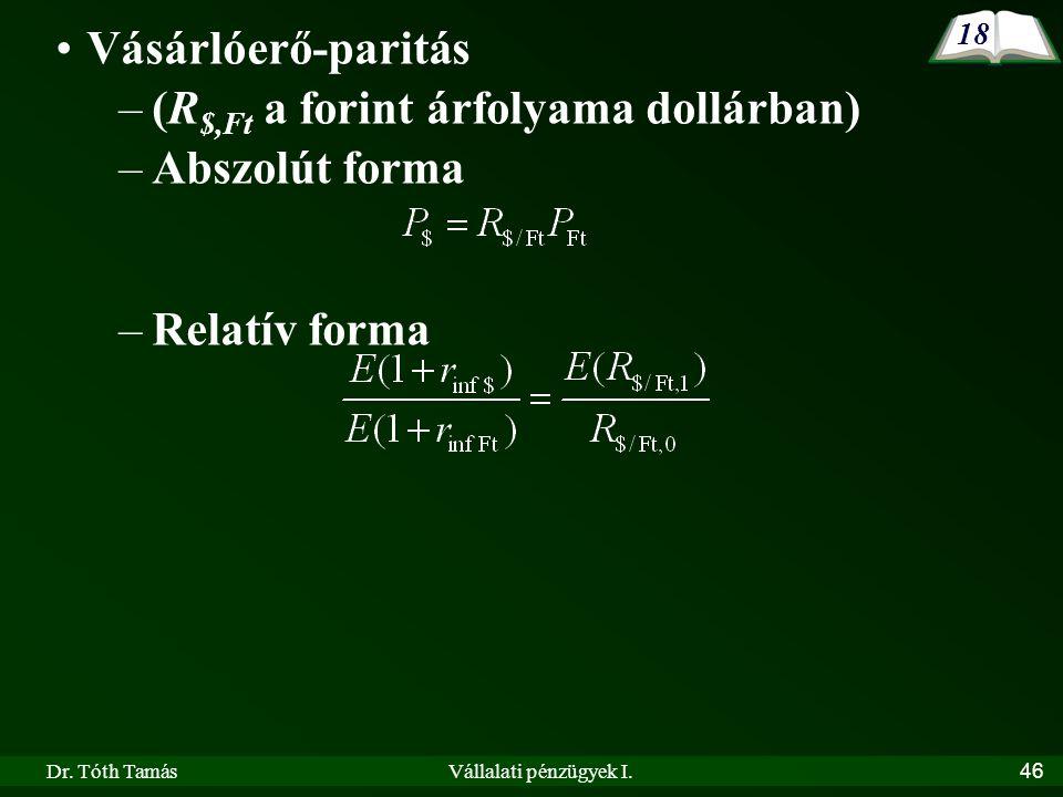 Dr. Tóth TamásVállalati pénzügyek I.46 •Vásárlóerő-paritás –(R $,Ft a forint árfolyama dollárban) –Abszolút forma –Relatív forma 18