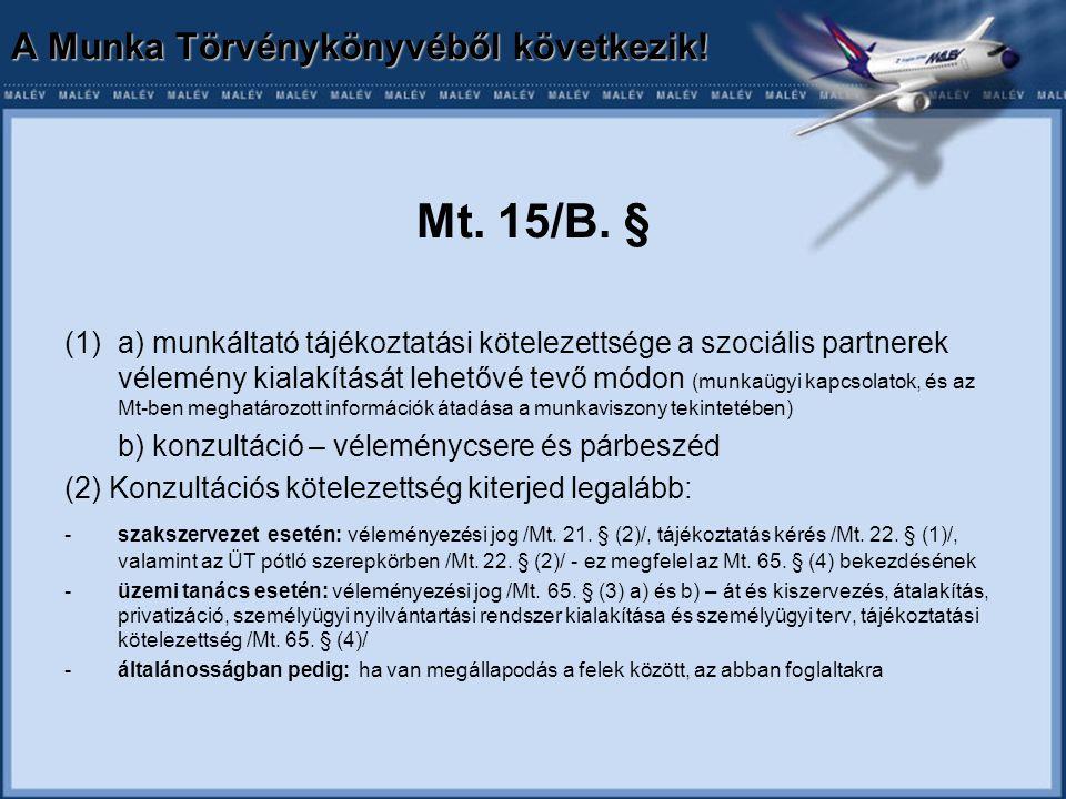 A Munka Törvénykönyvéből következik. Mt. 15/B.