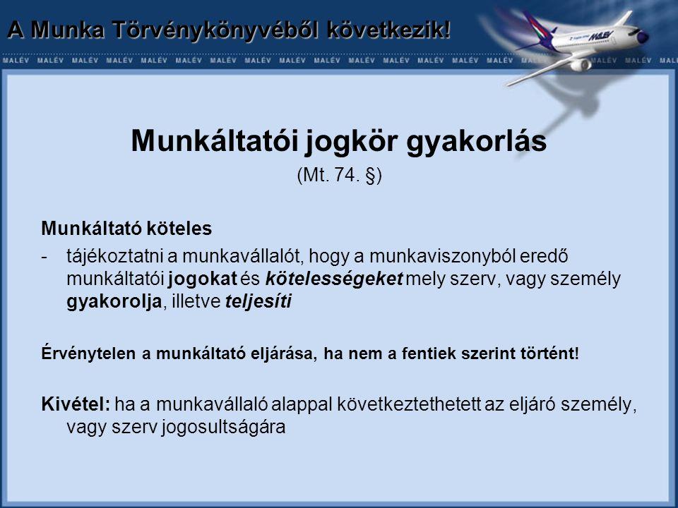 A Munka Törvénykönyvéből következik. Munkáltatói jogkör gyakorlás (Mt.