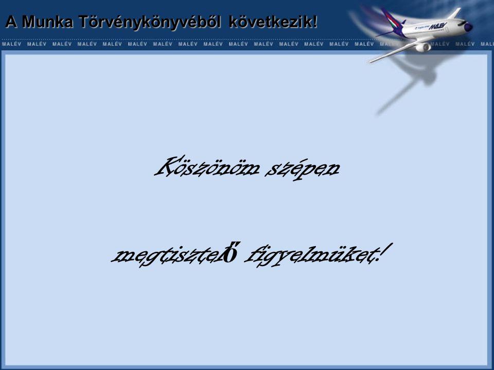 A Munka Törvénykönyvéből következik! Köszönöm szépen megtisztel ő figyelmüket!