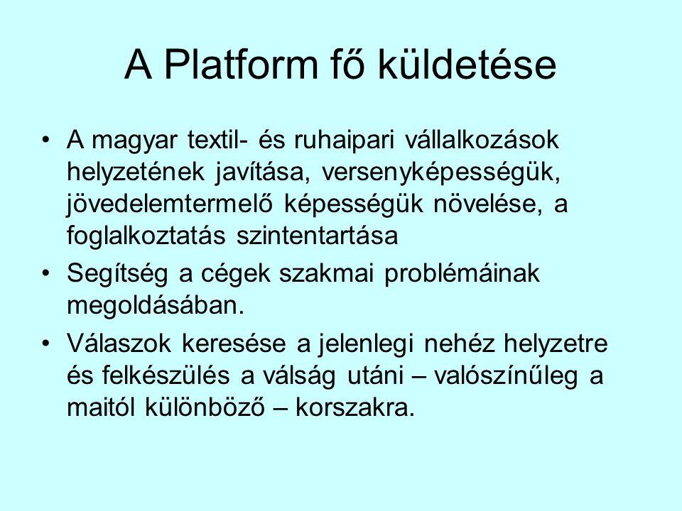 A Platform fő küldetése •A magyar textil- és ruhaipari vállalkozások helyzetének javítása, versenyképességük, jövedelemtermelő képességük növelése, a
