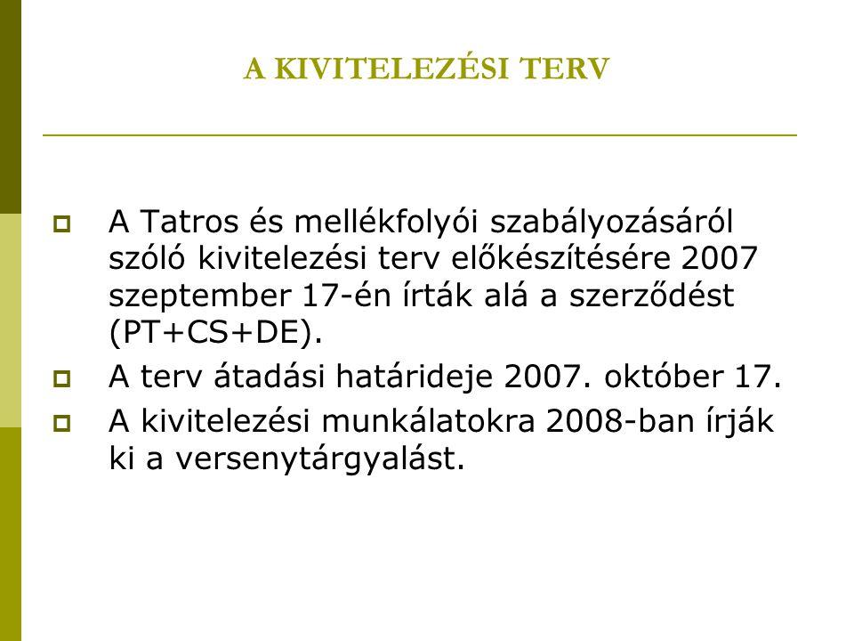 A KIVITELEZÉSI TERV  A Tatros és mellékfolyói szabályozásáról szóló kivitelezési terv előkészítésére 2007 szeptember 17-én írták alá a szerződést (PT+CS+DE).