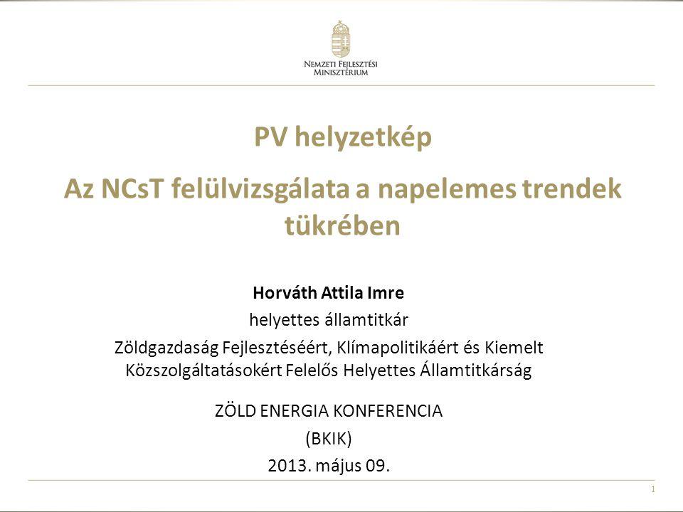 1 PV helyzetkép Az NCsT felülvizsgálata a napelemes trendek tükrében Horváth Attila Imre helyettes államtitkár Zöldgazdaság Fejlesztéséért, Klímapolit