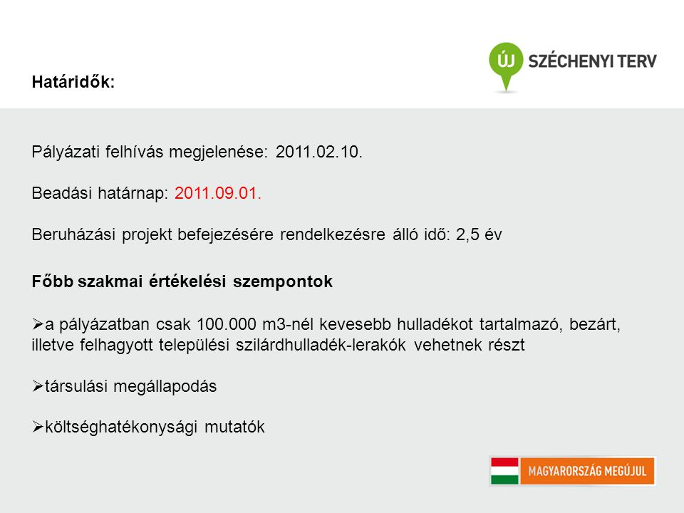 Pályázati felhívás megjelenése: 2011.02.10. Beadási határnap: 2011.09.01.