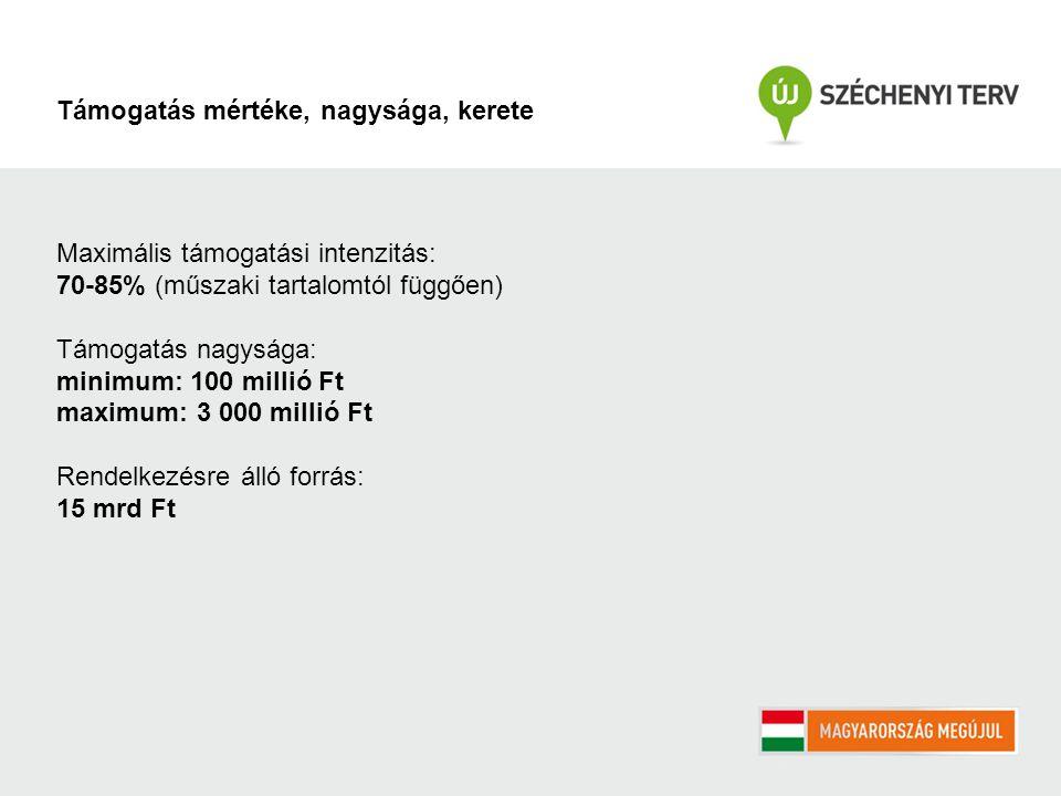 Maximális támogatási intenzitás: 70-85% (műszaki tartalomtól függően) Támogatás nagysága: minimum: 100 millió Ft maximum: 3 000 millió Ft Rendelkezésre álló forrás: 15 mrd Ft Támogatás mértéke, nagysága, kerete