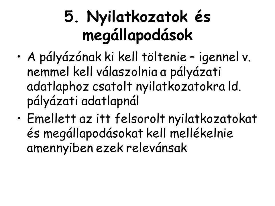 5.Nyilatkozatok és megállapodások •A pályázónak ki kell töltenie – igennel v.