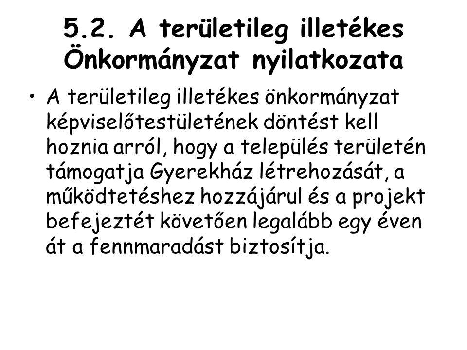 5.2. A területileg illetékes Önkormányzat nyilatkozata •A területileg illetékes önkormányzat képviselőtestületének döntést kell hoznia arról, hogy a t