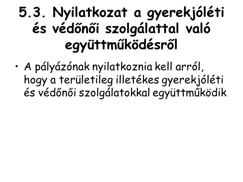 5.3. Nyilatkozat a gyerekjóléti és védőnői szolgálattal való együttműködésről •A pályázónak nyilatkoznia kell arról, hogy a területileg illetékes gyer