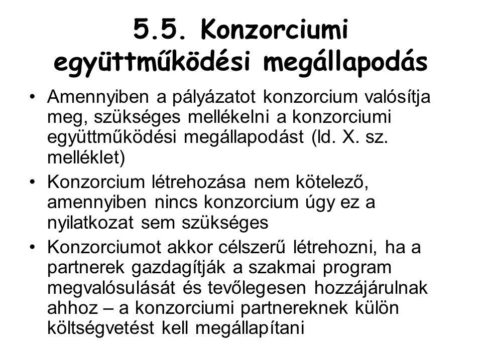 5.5. Konzorciumi együttműködési megállapodás •Amennyiben a pályázatot konzorcium valósítja meg, szükséges mellékelni a konzorciumi együttműködési megá