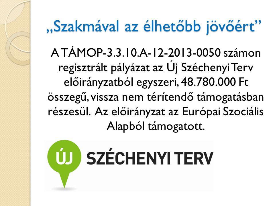 """""""Szakmával az élhetőbb jövőért A TÁMOP-3.3.10.A-12-2013-0050 számon regisztrált pályázat az Új Széchenyi Terv előirányzatból egyszeri, 48.780.000 Ft összegű, vissza nem térítendő támogatásban részesül."""