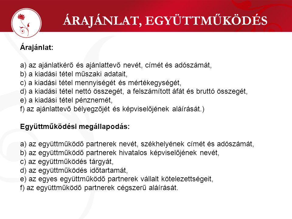 EGYÉB FELTÉTELEK El kell utasítani a támogatási kérelmet, ha a) a jóváhagyott támogatási összeg nem éri el az 1 000 000 forintot, b) az e rendelet 1.