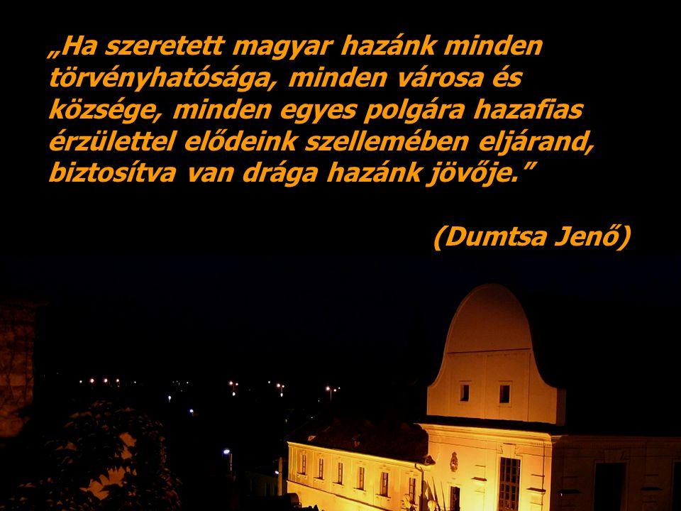"""""""Ha szeretett magyar hazánk minden törvényhatósága, minden városa és községe, minden egyes polgára hazafias érzülettel elődeink szellemében eljárand,"""
