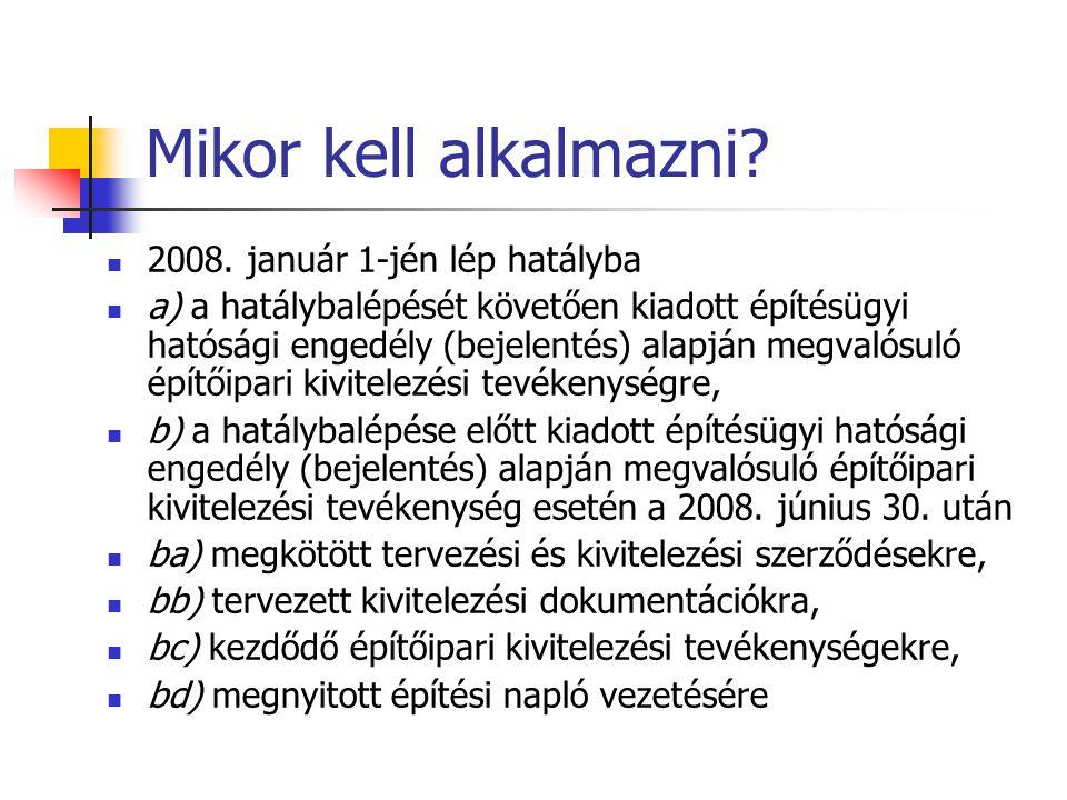 Mikor kell alkalmazni?  2008. január 1-jén lép hatályba  a) a hatálybalépését követően kiadott építésügyi hatósági engedély (bejelentés) alapján meg