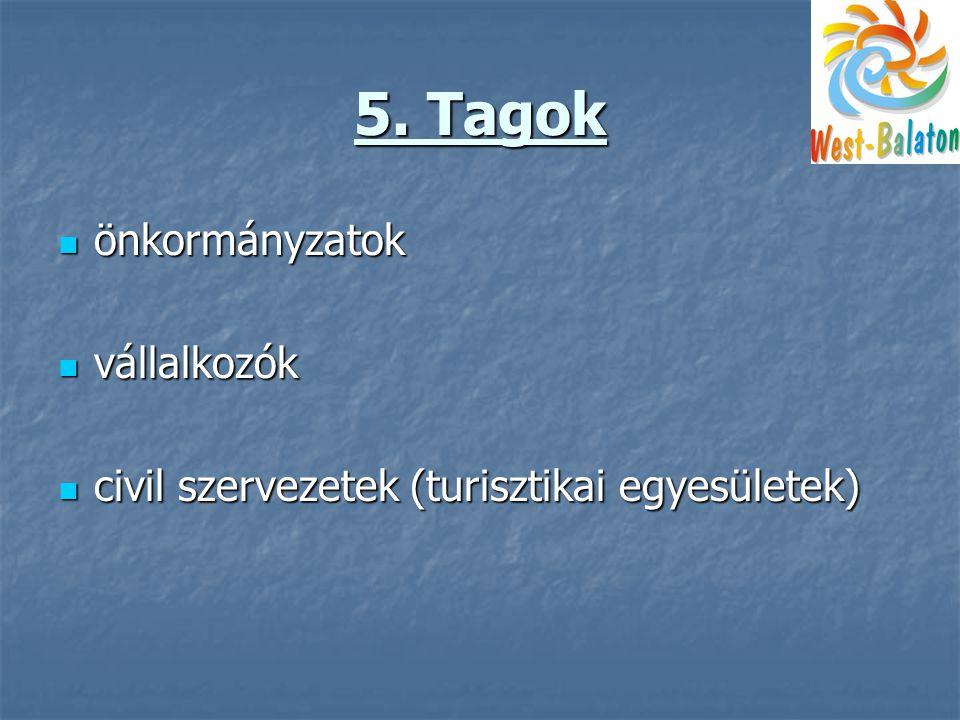 5. Tagok  önkormányzatok  vállalkozók  civil szervezetek (turisztikai egyesületek)