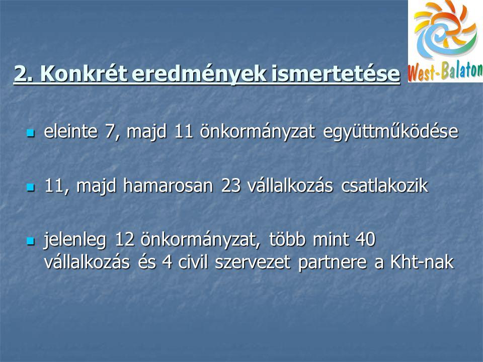 2. Konkrét eredmények ismertetése  eleinte 7, majd 11 önkormányzat együttműködése  11, majd hamarosan 23 vállalkozás csatlakozik  jelenleg 12 önkor