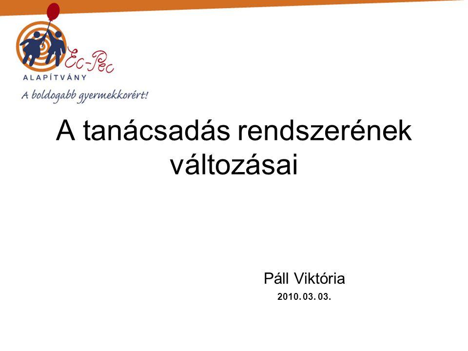 A tanácsadás rendszerének változásai Páll Viktória 2010. 03. 03.