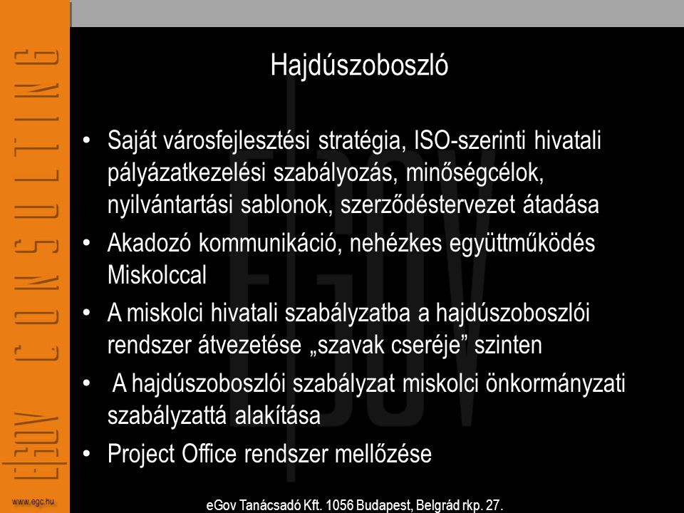 eGov Tanácsadó Kft. 1056 Budapest, Belgrád rkp. 27. www.egc.hu Hajdúszoboszló • Saját városfejlesztési stratégia, ISO-szerinti hivatali pályázatkezelé