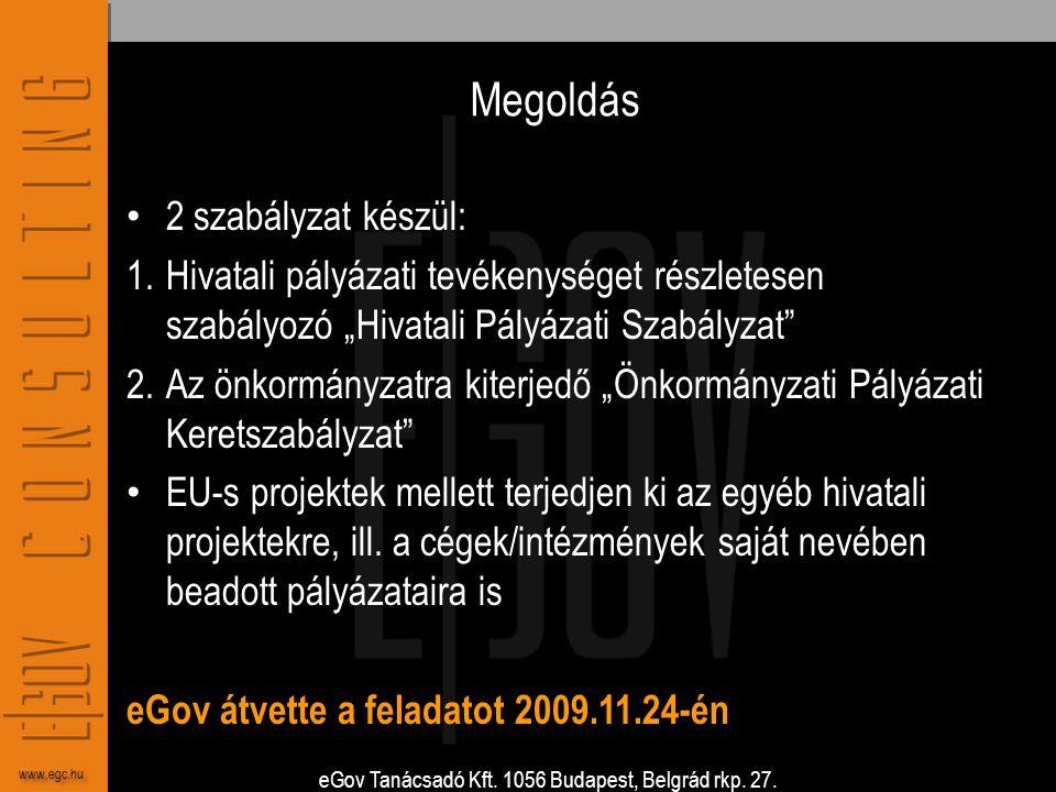 eGov Tanácsadó Kft. 1056 Budapest, Belgrád rkp. 27. www.egc.hu Megoldás • 2 szabályzat készül: 1.Hivatali pályázati tevékenységet részletesen szabályo